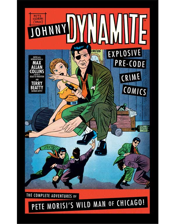 Cover of JOHNNY DYNAMITE: Explosive Pre-Code Crime Comics – The Complete Adventures of Pete Morisi's Wild Man of Chicago By Max Allan Collins and Terry Beatty